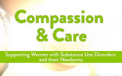 Compassion & Care: Supporting Women with Substance Use Disorders and their Newborns FREE video
